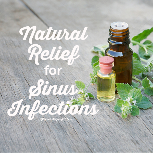 Natural Relief for Sinus Infections - Dianne's Vegan Kitchen