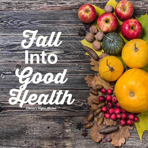 Fall Into Good Health >> Dianne's Vegan Kitchen