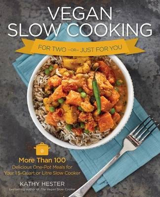 Vegan Slow Cooking for Two by Kathy Hester