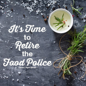 It's Time to Retire the Food Police