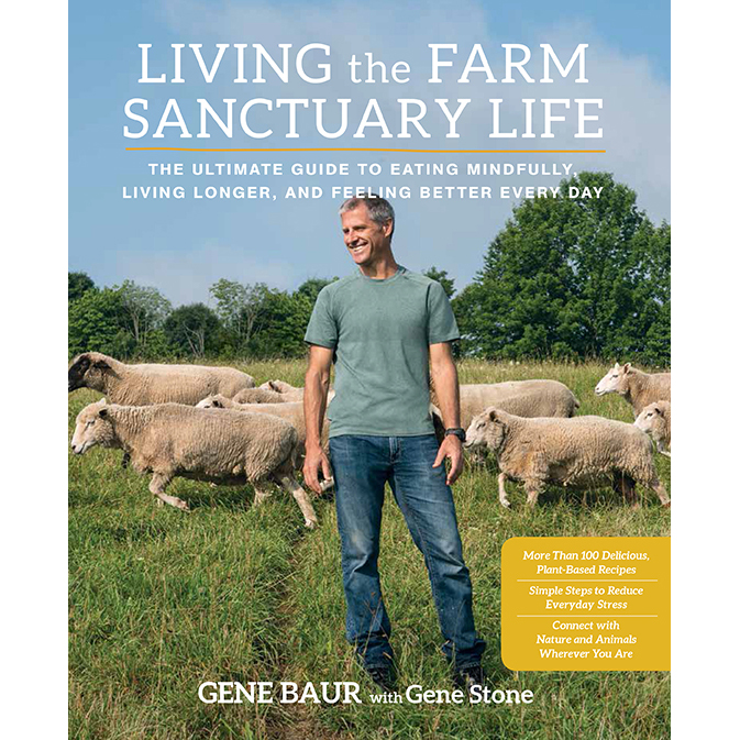 Living The Farm Sanctuary Life by Gene Baur with Gene Stone