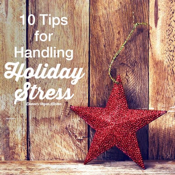 10 Tips for Handling Holiday Stress >> Dianne's Vegan Kitchen