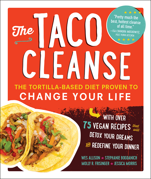 The Taco Cleanse by Wes Allison and Stephanie Bogdanich and Molly R. Frisinger and Jessica Morris