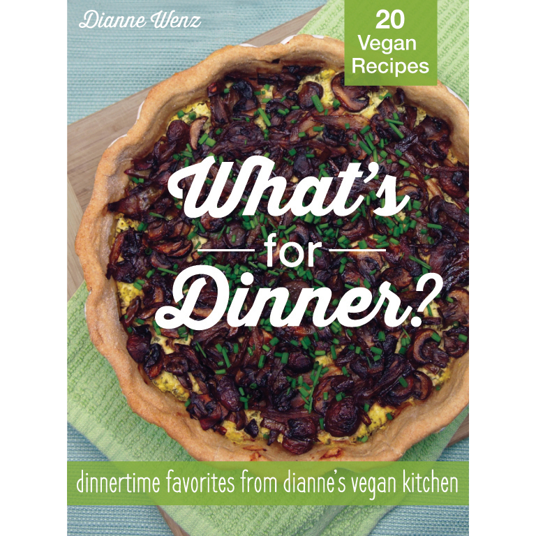 What's for Dinner? Dinnertime Favorites from Dianne's Vegan Kitchen