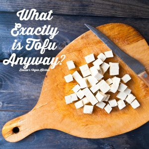 What Exactly is Tofu Anyway?