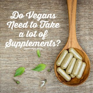 Do Vegans Need to Take a Lot of Supplements?