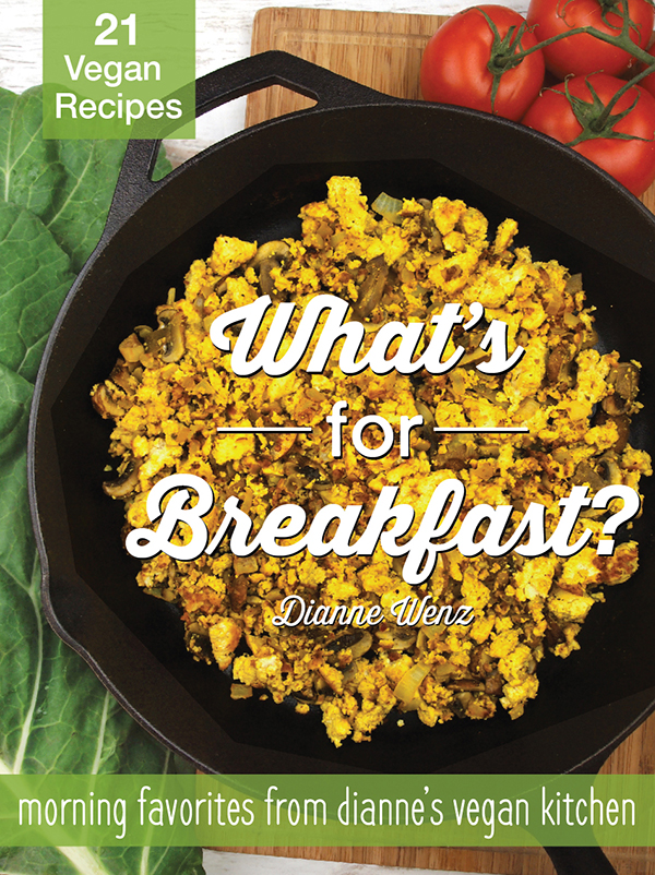 What's for Breakfast? Morning Favorites from Dianne's Vegan Kitchen