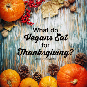 What Do Vegans Eat For Thanksgiving? >> Dianne's Vegan Kitchen