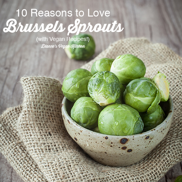10 Reasons to Love Brussels Sprouts (with Vegan Recipes!)