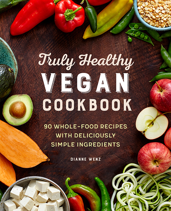Truly Healthy Vegan Cookbook by Dianne Wenz