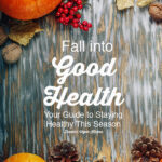 Fall Into Good Health – Your Guide to Fall Health, wooden background with text overlay