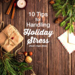 10 Tips for Handling Holiday Stress with pinecones and pine needles text overlay